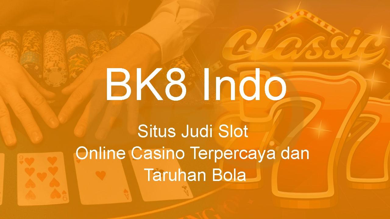 Bk8 Indo Situs Judi Slot Online Casino Terpercaya Dan Taruhan Bola